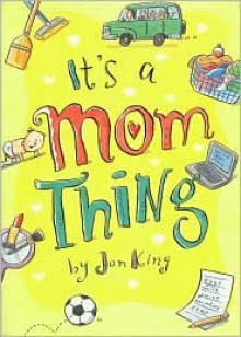It's a Mom Thing - Jan King