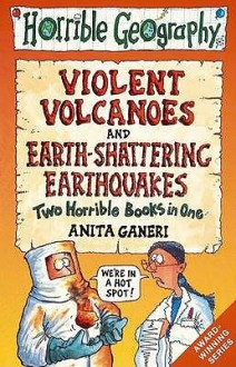 Earth-shattering Earthquakes and Violent Volcanoes (Horrible Geography) - Anita Ganeri, Mike Phillips
