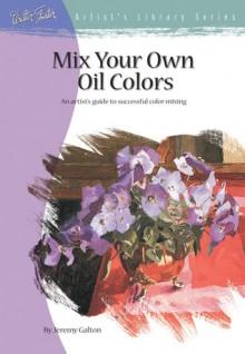 Mix Your Own Oil Colors - Jeremy Galton