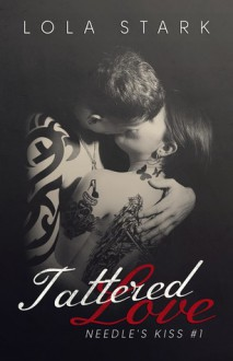 Tattered Love (Needle's Kiss #1) - Lola Stark
