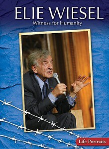 Elie Wiesel: Witness for Humanity - Rachel A. Koestler-Grack