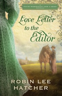 Love Letter to the Editor: A Four Weddings and A Kiss Novella - Robin Lee Hatcher