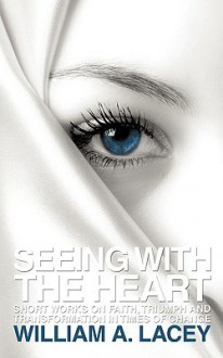 Seeing with the Heart - William A. Lacey