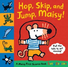 Hop, Skip, and Jump, Maisy!: A Maisy First Science Book - Lucy Cousins