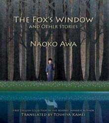 The Fox's Window: And Other Stories - Naoko Awa, Toshiya Kamei