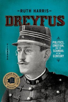 Dreyfus: Politics, Emotion, and the Scandal of the Century - Ruth Harris
