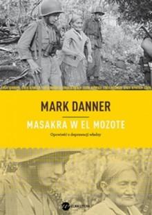 Masakra w El Mozote - Mark Danner