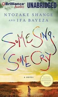 Some Sing, Some Cry - Ntozake Shange, Ntozake Shange and Ifa Bayeza