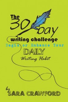 The 30-Day Writing Challenge: Begin or Enhance Your Daily Writing Habit - Sara Crawford