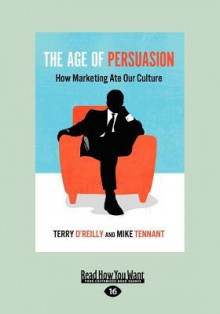 The Age of Persuasion - Terry O'Reilly, Mike Tennant