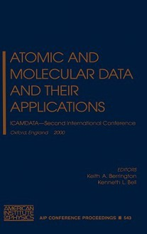Atomic and Molecular Data and Their Applications: Icamdata - Second International Conference - Keith A. Berrington, Kenneth L. Bell