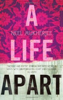 A Life Apart. - Neel. MUKHERJEE