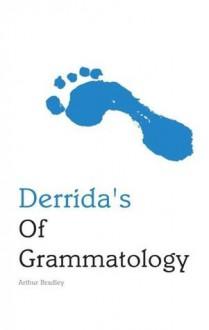 Derrida's Of Grammatology - Arthur Bradley