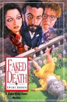Faked To Death: A Simon Kirby-Jones Mystery (James, Dean, Simon Kirby-Jones Mystery.) (Simon Kirby-Jones Mysteries) - Dean James