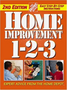 Home Improvement 1-2-3: Expert Advice from the Home Depot - Home Depot, John Holms