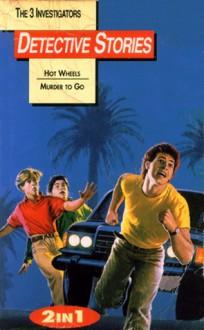 The 3 Investigators Detective Stories 2 in 1 Book - Hot Wheels/Murder to Go - William Arden, Megan Stine