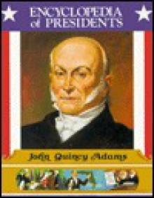 John Quincy Adams, Sixth President of the United States - Zachary Kent