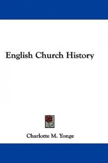 English Church History - Charlotte Mary Yonge