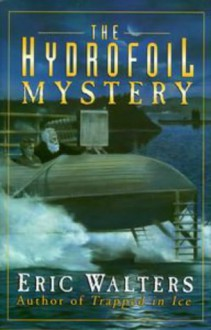 The Hydrofoil Mystery - Eric Walters;Eric Walters is an elementary school teacher in