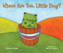 Where Are You, Little Frog? - Kayleigh Rhatigan, Alik Arzoumanian