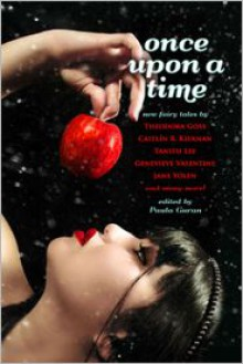 Once Upon a Time: New Fairy Tales - Paula Guran, Theodora Goss, Caitlín R. Kiernan, Tanith Lee, Genevieve Valentine, Jane Yolen