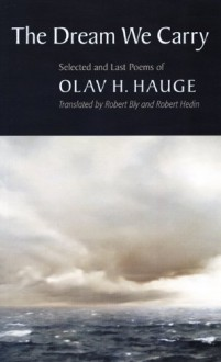 The Dream We Carry: Selected and Last Poems - Olav H. Hauge, Robert Bly, Robert Hedin