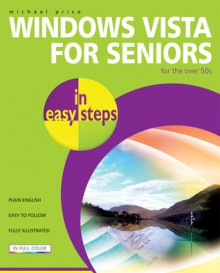 Windows Vista for Seniors in Easy Steps: For the Over-50s - Michael Price