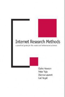 Internet Research Methods: A Practical Guide for the Social and Behavioural Sciences - Claire Hewson, Peter Yule