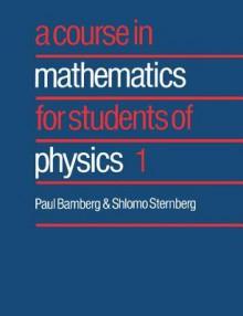 A Course in Mathematics for Students of Physics: Volume 1 - Karen Abbott, Joyce Bean