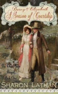 Darcy & Elizabeth: A Season of Courtship (Darcy Saga Prequel Duo) - Sharon Lathan,Gretchen Stelter