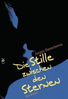 Die Stille zwischen den Sternen (German Edition) - Jürgen Banscherus