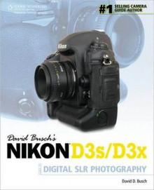 David Busch's Nikon D3s/D3x Guide to Digital SLR Photography - David D. Busch