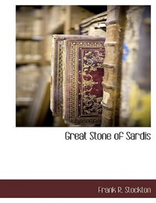 Great Stone of Sardis - Frank R. Stockton