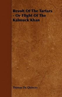 Revolt of the Tartars - Or Flight of the Kalmuck Khan - Thomas de Quincey