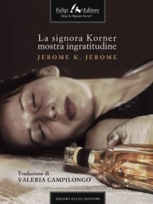 Mrs. Korner Sins Her Mercies - Jerome K. Jerome