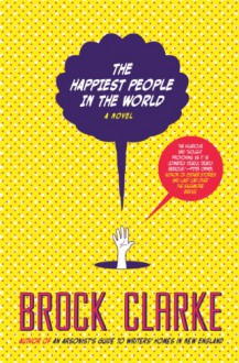 The Happiest People in the World - Brock Clarke