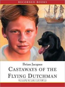 Castaways of the Flying Dutchman (Castaways of the Flying Dutchman Series #1) - Brian Jacques, Ltd ?2001 The Redwall Abbey Company