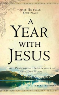 A Year with Jesus: Daily Readings and Reflections On Jesus' Own Words - R.P. Nettelhorst