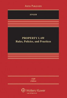 Property Law: Rules Policies and Practices - Joseph William Singer
