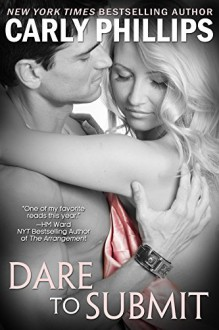 Dare to Submit (Dare to Love Book 4) - Carly Phillips