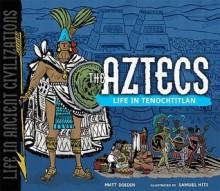 The Aztecs: Life in Tenochtitlan - Matt Doeden, Samuel Hiti