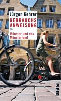 Gebrauchsanweisung für Münster und das Münsterland - Jürgen Kehrer