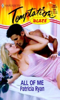 All Of Me (Blaze) (Harlequin Temptation #764) - Patricia Ryan