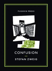 Confusion - Stefan Zweig,George Prochnik,Anthea Bell