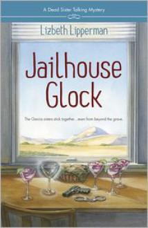 Jailhouse Glock (A Dead Sister Talking Mystery #2) - Lizbeth Lipperman