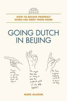 Going Dutch in Beijing: How to Behave Properly When Far Away from Home - Mark McCrum