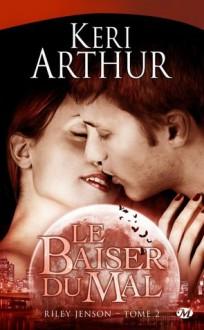 Le baiser du mal (Riley Jenson, #2) - Keri Arthur