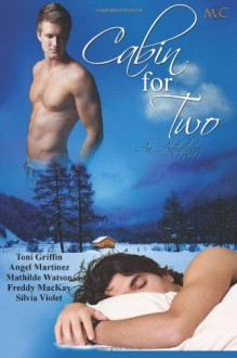 Cabin for Two: An Anthology - Toni Griffin, Freddy MacKay, Mathilde Watson, Silvia Violet