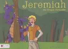 Jeremiah, the Dragon Persuader - Dana L. Ellis