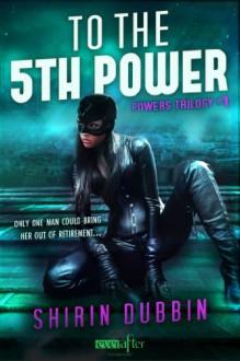To the Fifth Power (Powers, #1) - Shirin Dubbin